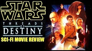 STAR WARS : THREADS OF DESTINY ( 2014 ) Sci-Fi Movie Review