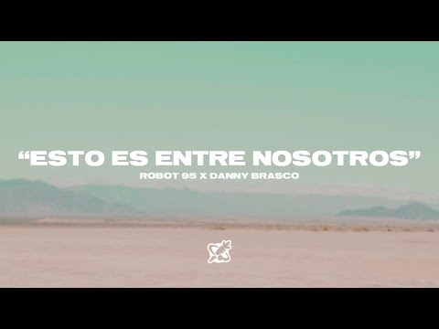 Robot95 - Entre Nosotros (Prod. By Danny Brasco)