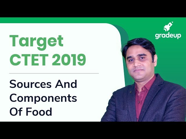 CTET 2019 | Sources And Components Of Food | Science By Zubair Ehsani