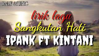 SANGKUTAN HATI - IPANK FT KINTANI - LAGU MINANG - LIRIK - POPULER 2019
