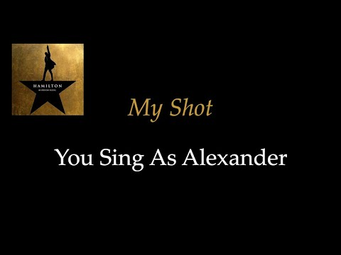 Hamilton - My Shot - Karaoke/Sing With Me: You Sing Alexander