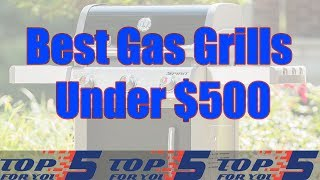 Top 5 Best Gas Grill Under $500 For 2019