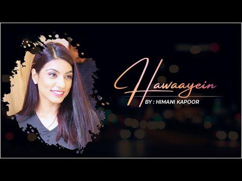 Hawaayein | Imtiaz Ali | Pritam Da | Arijit Singh | Himani Kapoor | Jab Harry Met Sejal |