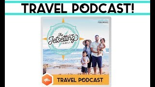 Announcing The Jetsetting Family Travel Podcast!
