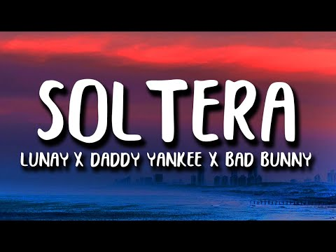soltera-(remix)---lunay-x-daddy-yankee-x-bad-bunny-(letra/lyrics)