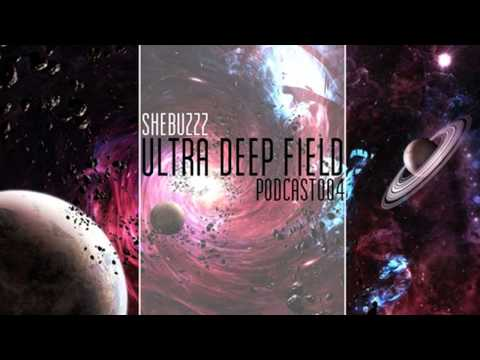 Ultra Deep Field Podcast #004 mixed by Shebuzzz
