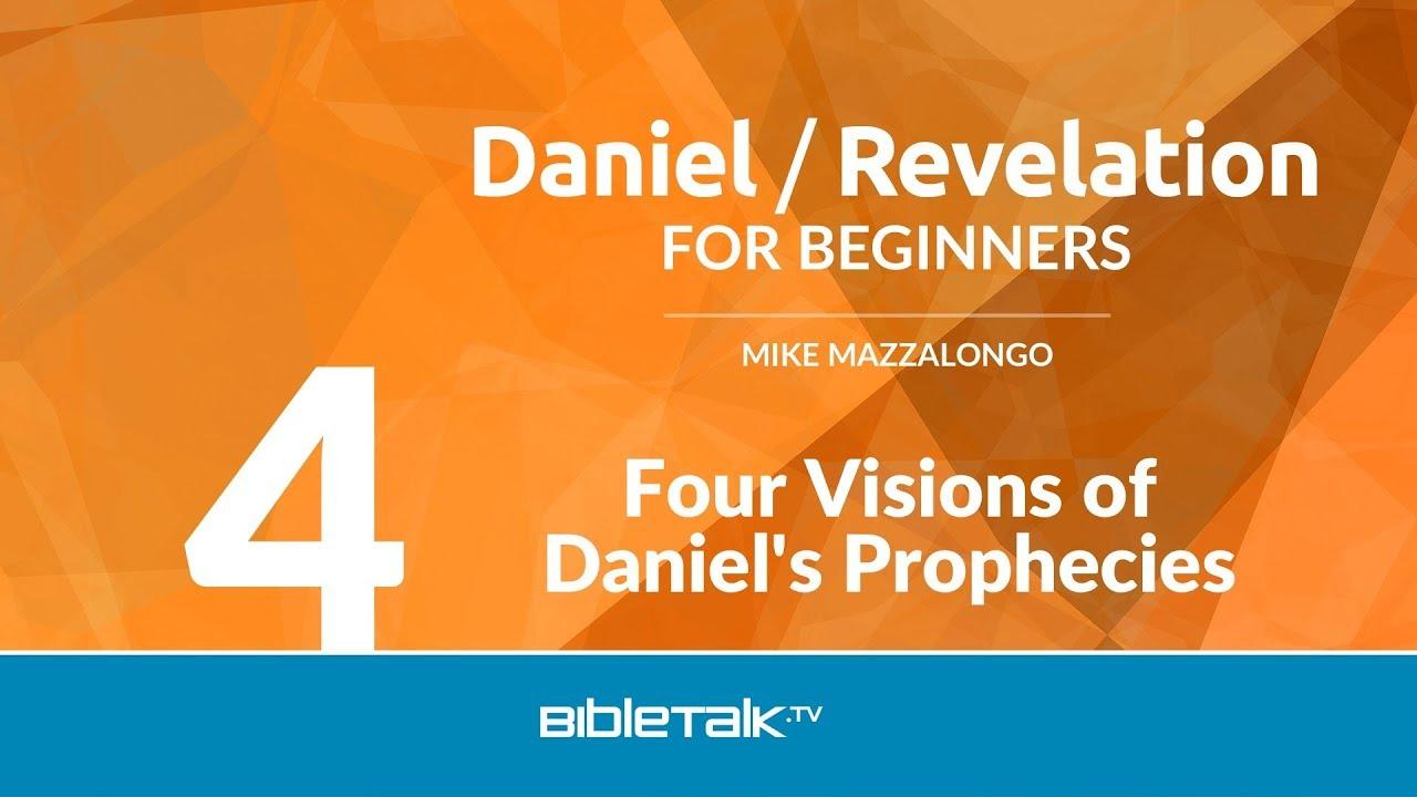 Four Visions of Daniel's Prophecies