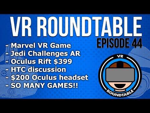 VR Roundtable - Episode 44 (Marvel VR Game, Disney AR Headset, Oculus Rift for $399!)