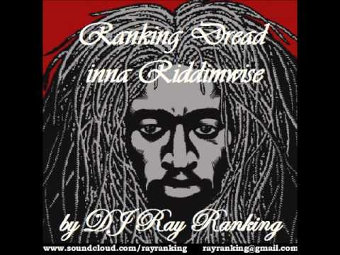 Ranking Dread inna Riddimwise by DJ Ray Ranking Tribute to Ranking Dread