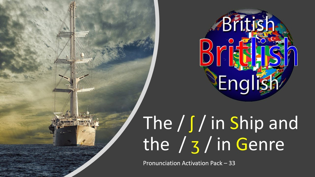 Improve Your British English Pronunciation -The / ʃ / in Ship and the / ʒ / in Genre