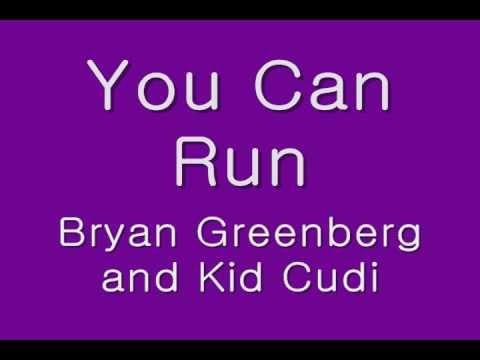 You Can Run-Bryan Greenberg and Kid Cudi Lyrics