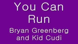 You Can Run-Bryan Greenberg and Kid Cudi Lyrics