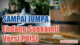 SAMPAI JUMPA Endang Soekamti Versi Puisi Cover By EDU 4U