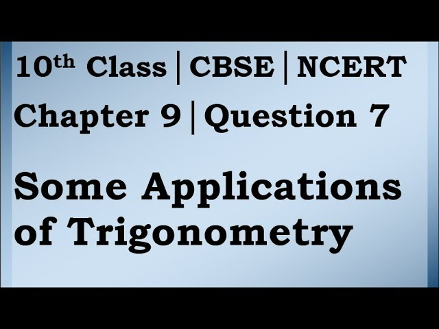 Class 10 Trigonometry Chapter 9 Question 7 | CBSE | NCERT BOOK