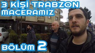 3 KİŞİ Tir Da Trabzon Seferİmİz BÖlÜm 2
