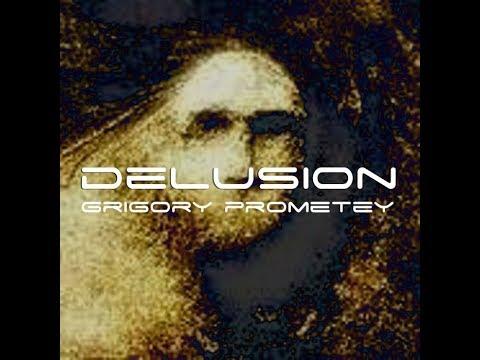 Grigory Prometey - Delusion (Original Version)