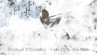 Michael Pilyavskiy - Let`s fly to the Sun [Free download]