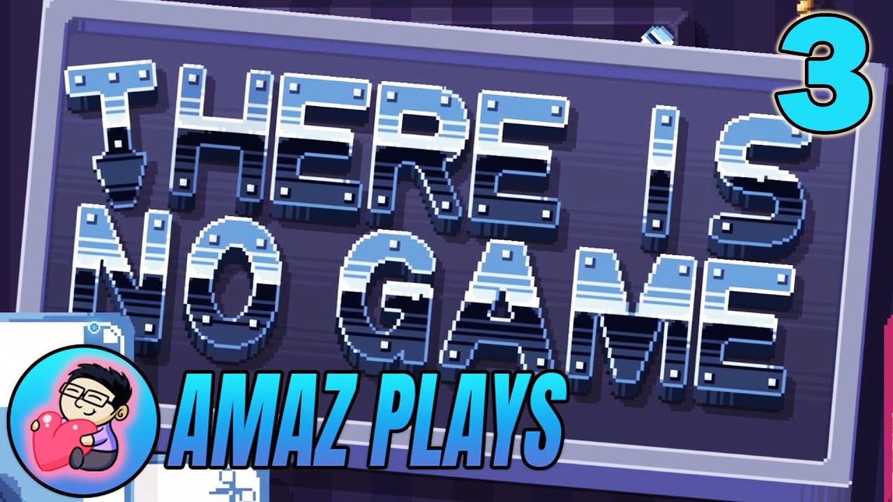 THERE IS NO GAME IS THERE? - P. 3 Amaz Walkthrough