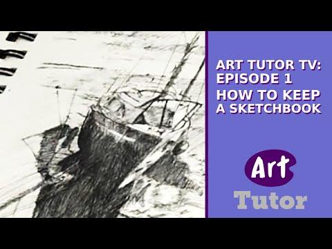 Art Tutor TV: Episode 1 - How To Keep A Sketchbook