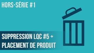 Hors série #1: Suppression LQC 5 + Placement de produit