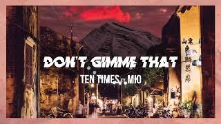 Ten Times - Don't gimme that ft. MIO (Audio)