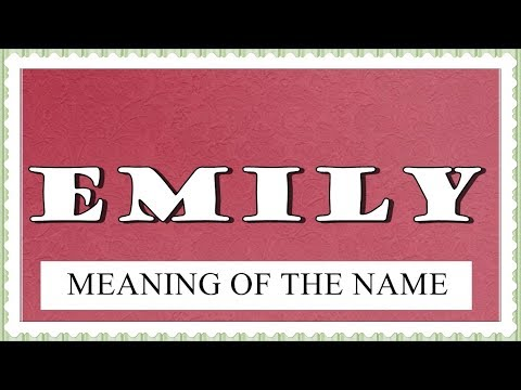 NAME EMILY FUN FACTS AND MEANING OF THE