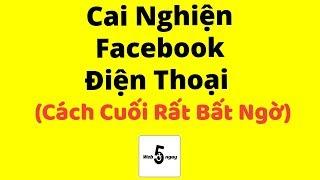 Cách Cai Nghiện Facebook và Điện Thoại #2 (Cách Cuối Rất Bất Ngờ)