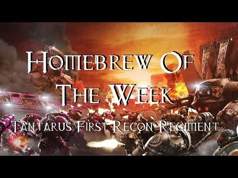 Homebrew Of The Week - Episode 10 - The Tantarus First Recon Regiment |