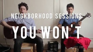 Repeat youtube video Neighborhood Sessions | You Won't: