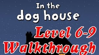 In The Dog House Level6-9  Walkthrough