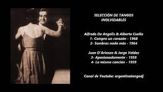 ALFREDO DE ANGELIS & ALBERTO CUELLO - JUAN D'ARIENZO & JORGE VALDEZ: TANGOS INOLVIDABLES