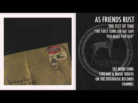 "As Friends Rust - ""The First Song On the Tape You Make Her"""