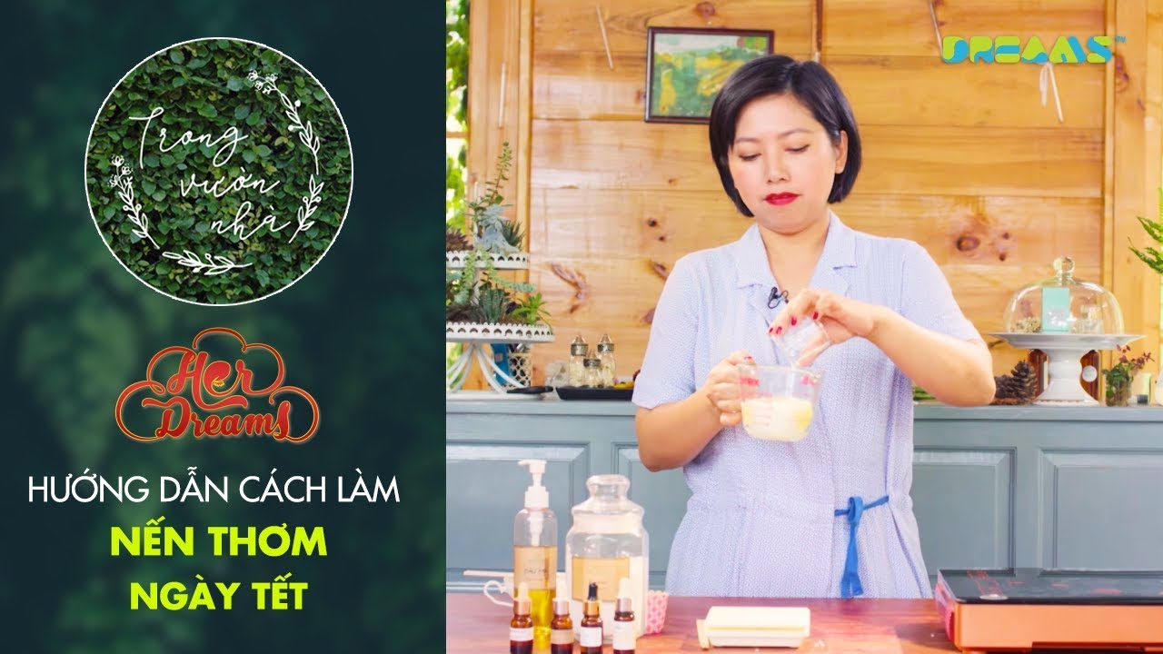 Trong Vườn Nhà Mùa 2 | Tập 3: Hướng Dẫn Làm Nến Thơm Ngày Tết | DreamsTV – 2018