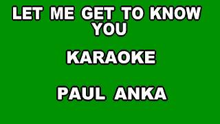 LET ME GET TO KNOW YOU PAUL ANKA COVER KARAOKE