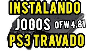 COMO INSTALAR JOGOS NO PS3 TRAVADO OFW 4.81