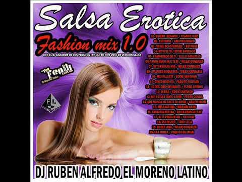 Salsa erótica fashion mix 1.0 ( Dj Ruben Alfredo El Moreno Latino)