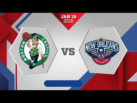 New Orleans Pelicans vs Boston Celtics: January 16, 2018