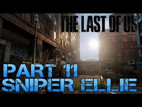 The Last of Us Gameplay Walkthrough - Part 11 - SNIPER ELLIE (PS3 Gameplay HD)
