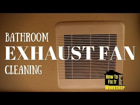 Bathroom Exhaust Fan Cleaning and Maintenance