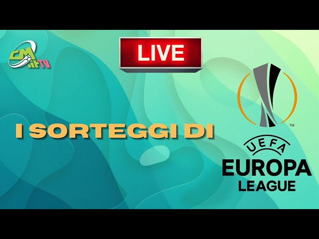 Europa League, i SORTEGGI LIVE: tocca a Milan e Roma IN DIRETTA!