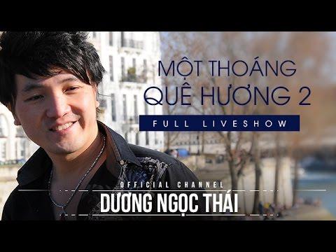 Full live show Một thoáng quê hương 2 - Dương Ngọc thái