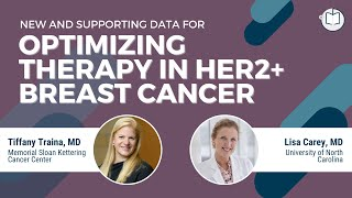 New & Supporting Data for Optimizing Therapy in HER2+ Breast Cancer | Dr. Traina & Dr. Carey