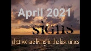April 2021 End Time Last Day Bible Prophecy Events and Signs