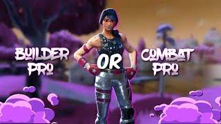 Builder Pro or Combat Pro ?!? (Fortnite Battle Royale)