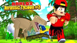 ROBLOX - THE NEW JURASSIC WORLD TYCOON, PART 3!