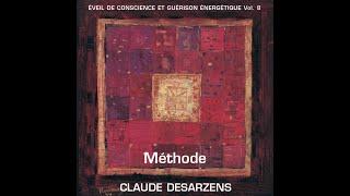 Claude Desarzens - Éveil de conscience et guérison énergétique - Volume 10 Méthode (extrait)