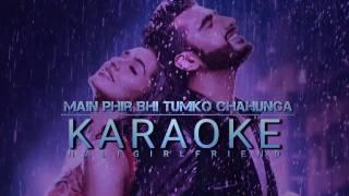 Main Phir Bhi Tumko Chahunga- Half Girlfriend|ARIJIT SINGH| Karaoke & Lyrical Video