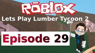 Roblox - Lets Play Lumber Tycoon 2 - Ep 29
