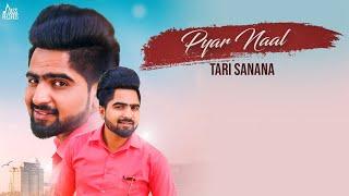 Pyar Naal | (Full Song) | Tari Sanana | New Punjabi Songs 2018 | Latest Punjabi Songs 2018