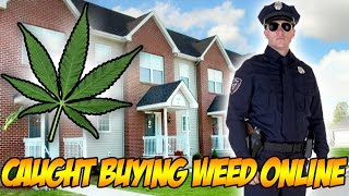 CAUGHT BUYING WEED ONLINE